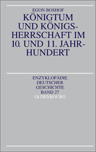 Egon Boshof: Königtum und Königsherrschaft im 10. und 11. Jahrhundert